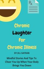 Chronic Laughter For Chronic Illness by mindfulhumor