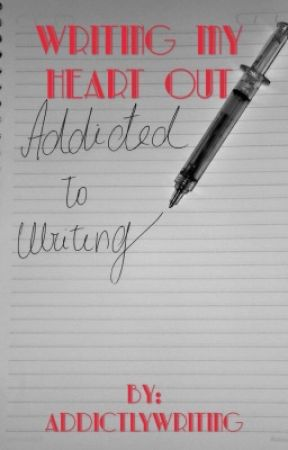 writing my heart out by addictlywriting