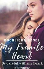 My Fragile Heart | [slow updates]  by Moonlight_Rose9
