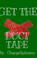 GET THE DUCT TAPE by THE_S_H_O_O_K_ONE