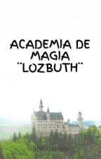 ACADEMIA DE MAGIA ¨LOZBUTH¨ by Shindezeru