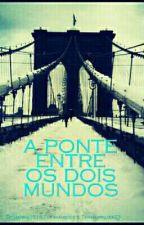 A ponte entre dois mundos by Hanna1518