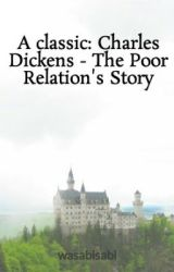 A classic: Charles Dickens - The Poor Relation's Story by wasabisabi