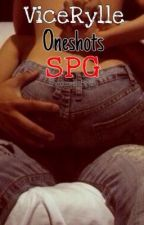 Rated SPG || ViceRylle OneShots! by ViceRyllebeybe