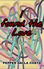 I FOUND THE LOVE by PepperDallaCosta