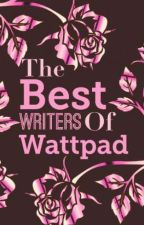 The Best Writers Of Wattpad by Iloveyouyesterday