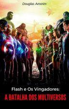 Flash e Os Vingadores: A Batalha dos Multiversos by DouglasAmorim7