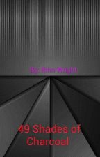 49 shades of charcoal  by R1nnWr1ght