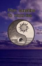 From Sunshine to Moonrise  by Unknownbattle