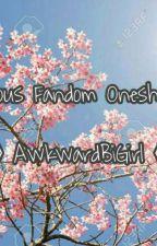 》Various Fandom Oneshots《 by AwkwardBiGirl