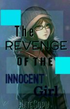 The Revenge of the Innocent Girl on-going (UNEDITED) by HateSopia