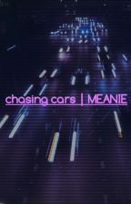 chasing cars | MEANIE by chipsandkpop