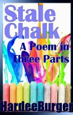 Stale Chalk - A Poem in Three Parts by HardeeBurger