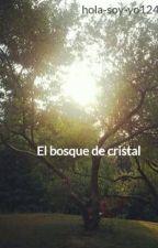 El bosque de cristal by hola-soy-yo124