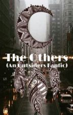 The Others (A Outsiders Fanfic) by tinyreadingnook