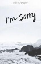I'm Sorry by raiperosini