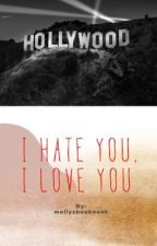 I Hate You, I Love You  by itshollyjollymolly