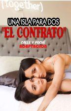 EL CONTRATO-UNA ISLA PARA DOS PT. 2⏺️CACHÉ⏺️ by BARBICA17