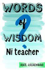 WORDS of WISDOM ni TEACHER by Abril-kasadyahan