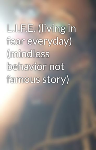 L.I.F.E. (living in fear everyday) (mindless behavior not famous story) by Jazzyismindless4roc