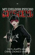 My Childish Psycho Boyfriend by Dark_Ace99
