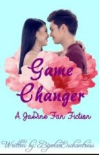 Game Changer ♥JaDine♥ by BipolarEnchantress