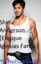 ~!!Shina Anderson!!~ (Enrique Iglesias fanfic) by PatelSaksheeAnime