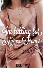 I'm falling for my Ex Fiancé BOOK 2 by heyitsbubble