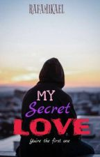 MY SECRET LOVE💝 by RafaMikael
