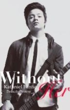 Without Her (Kathniel FFR) by BeautyBrains_