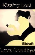 Kissing Lost Love Goodbye by ElishaR