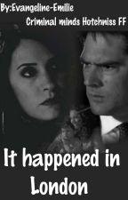 It Happened In London - Criminal Minds FF  by Evangeline-Emilie