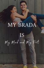 my brada my maid my pet by cacwayy