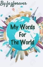 My Words For The World by fazforever