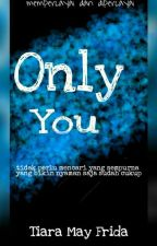 Only You  by TiaraMayFrida205