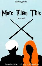More Than This - Harry Potter Fanfiction by kavvvv13