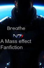 Breathe - A Mass Effect Fanfiction by TheNerdNetworkTV
