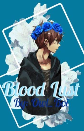 Blood Lust (Male!Yandere x Male!Reader) - Owl_Boi - Wattpad