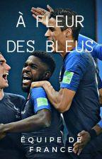 À fleur des bleus - Équipe de France  by footballvie