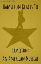 Hamilton Reacts To - Hamilton: An American Musical  by hamilton_stories