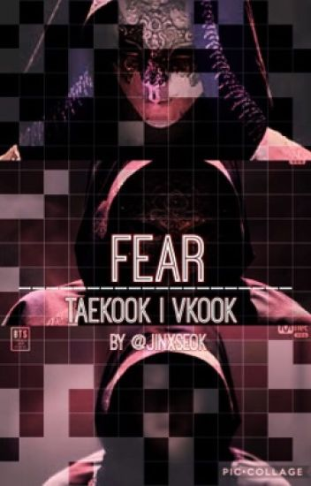 Fear • Taekook Vkook