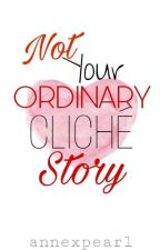 Not Your Ordinary Cliché Story by annexpearl