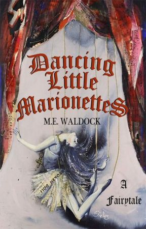 Dancing Little Marionettes: A Fairytale [COMPLETED] by MEWaldock