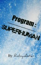 Program: Superhuman *ON HOLD* by RobynAster