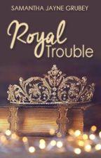 Royal Trouble (Royal Series #5) by SamanthaJayne_x