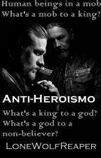 Anti-Heroismo. by LoneWolfReaper
