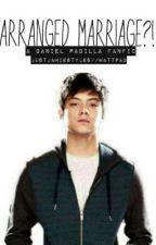 Arranged Marriage?! [Daniel Padilla] by justjstyles