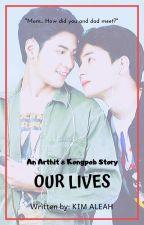 Our Lives: A Kongpob and Arthit Story by kimaleah0113