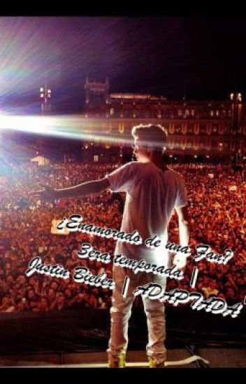 ¿Enamorado de una Fan? 3era temporada | Justin Bieber | ADAPTADA | TERMINADA |