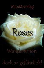 Roses - Wunderschön doch so gefährlich! by MissMoonligt